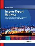 Import-Export Business: Eine praxisorientierte Einführung in den Außenhandel