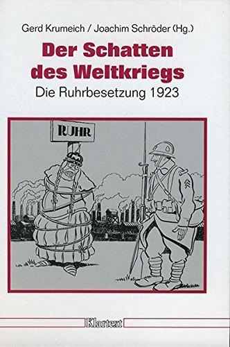 Der Schatten des Weltkriegs (Düsseldorfer Schriften zur neueren Landesgeschichte und zur Geschichte Nordrhein-Westfalens)