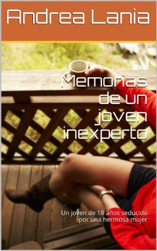 Memorias de un joven inexperto: Un joven de 18 años seducido por una hermosa mujer por Andrea Lania