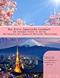 Das Erste Japanische Lesebuch für Anfänger: Stufen A1 und A2 Zweisprachig mit Japanisch-deutscher Übersetzung (Gestufte Japanische Lesebücher)