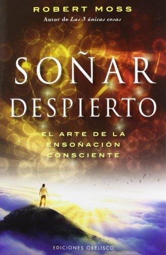 Sonar despierto / Conscious Dreaming: El arte de la Ensonacion Consciente/A Spiritual Path for Everyday Life PDF Books