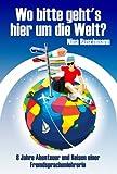 Wo bitte geht's hier um die Welt? 8 Jahre Abenteuer und Reisen einer Fremdsprachenlehrerin (German Edition)