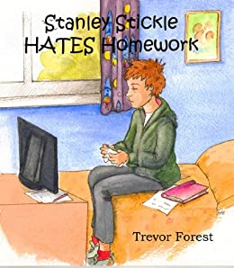 Stanley Stickle Hates Homework by [Forest, Trevor]