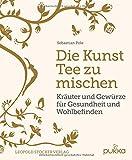 Die Kunst Tee zu mischen: Kräuter und Gewürze für Gesundheit und Wohlbefinden (Amazon.de)