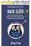 Hack Sleep: How to Fall Asleep Faster, Improve Health and Memory, And Always Feel Refreshed (Hacks to Create a New Future Book 4) (English Edition)