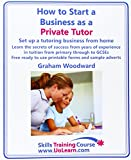 How to Start a Business as a Private Tutor. Set Up a Tutoring Business from Home. Learn the Secrets of Success from Years of Experience in Tuition Fro (Skills Training Course)