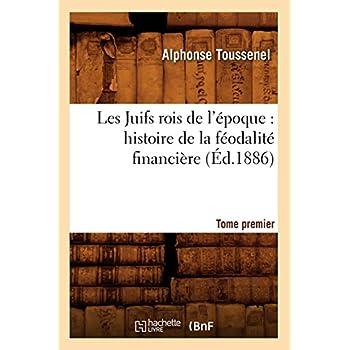 Les Juifs rois de l'époque : histoire de la féodalité financière. Tome premier (Éd.1886)