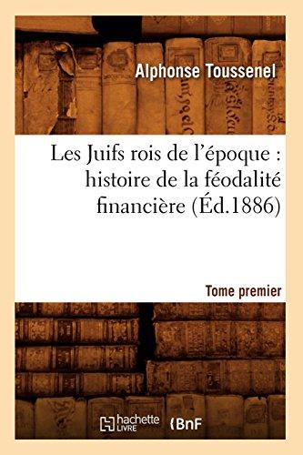 Les Juifs rois de l'époque : histoire de la féodalité financière. Tome premier (Éd.1886) par Alphonse Toussenel