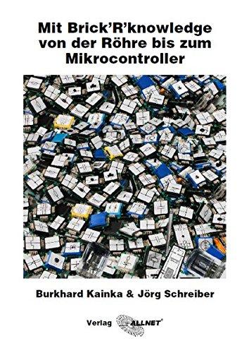 Preisvergleich Produktbild Mit Brick'R'knowledge von der Röhre bis zum Mikrocontroller: Ein Überblick von Burkhard Kainka & Jörg Schreiber