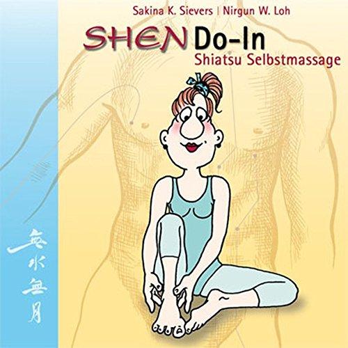 SHENDO-In Shiatsu Selbstmassage: Die Gesundheit in die Hand nehmen. Ein einfaches Übungsprogramm für mehr Lebenslust und Wohlbefinden