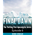 Final Dawn: Episode 6 (The Thrilling Post-Apocalyptic Series)