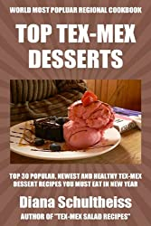 Top 30 Unforgettable, Popular, Healthy And Newest Tex-Mex Dessert Recipes You Must Eat And Enjoy in New Year (English Edition)