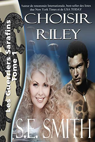 Choisir Riley: Les Guerriers Sarafins Tome 1 par S.E. Smith