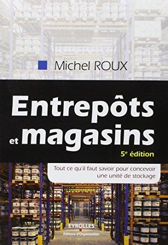 Entrepôts et magasins : Tout ce qu'il faut savoir pour concevoir une unité de stockage par Michel Roux