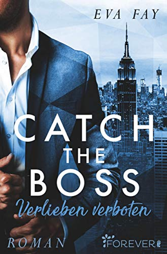 Catch the Boss - Verlieben verboten von [Fay, Eva]