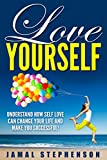 Image of Love Yourself: Understand How Self Love Can Change Your Life and Make You Successful: Learn the Power of Self Love Today (English Edition)