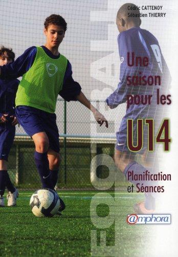 Football - une Saison pour les U14 - Planification et séances par Cédric Cattenoy