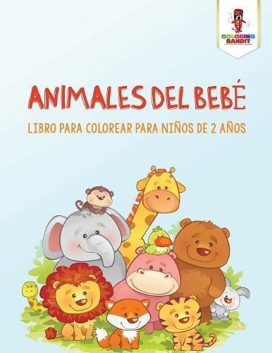 Animales Del Bebé: Libro Para Colorear Para Niños De 2 Años por Coloring Bandit