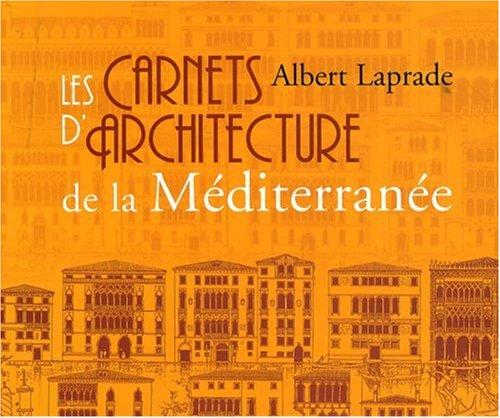 Les carnets d'architecture de la Méditerranée par Albert Laprade