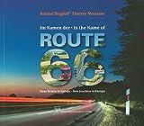 Im Namen der Route 66 - In the Name of Route 66: Neue Reisen in Europa - New Journeys in Europe