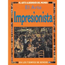 El Arte Impresionista/At the Time of Renoir and the Impressionists: En Los Tiempos De Renoir/At the time of Renoir (El Arte Alrededor Del Mundo Series/Art around the world series)