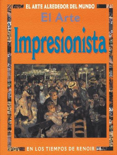 El Arte Impresionista/At the Time of Renoir and the Impressionists: En Los Tiempos De Renoir/At the time of Renoir (El Arte Alrededor Del Mundo Series/Art around the world series)