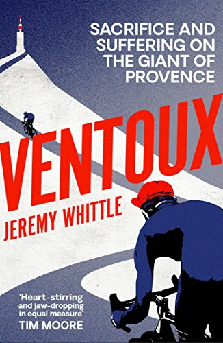 Ventoux: Sacrifice and Suffering on the Giant of Provence (English Edition) por Jeremy Whittle