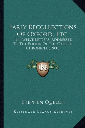 Early Recollections of Oxford, Etc.: In Twelve Letters, Addressed to the Editor of the Oxford Chronicle (1900)