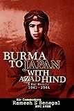 Burma to Japan with Azad Hind: A War Memoir 1941-1944