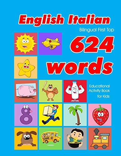 English - Italian Bilingual First Top 624 Words Educational Activity Book for Kids: Easy vocabulary learning flashcards best for infants babies ... (624 Basic First Words for Children, Band 3)