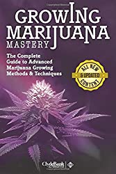 Marijuana Growing Mastery: The Complete Guide To Advanced Marijuana Growing Methods & Techniques