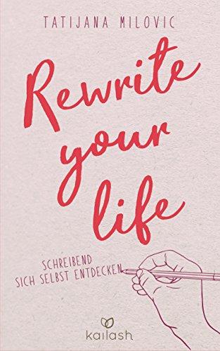 Rewrite your life: Schreibend sich selbst entdecken