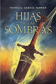 Hijas de las sombras par Patricia García Ferrer