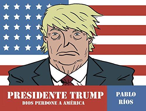 Presidente Trump: Dios perdone a América por Pablo Ríos