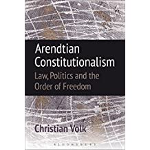 Arendtian Constitutionalism: Law, Politics and the Order of Freedom