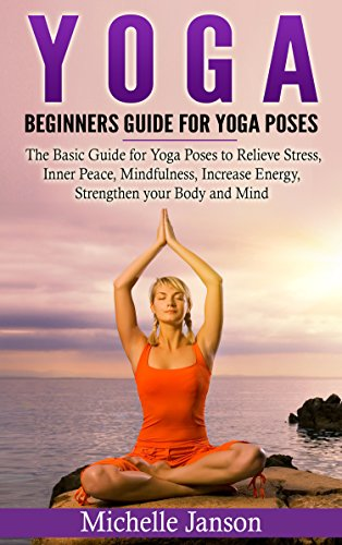 Yoga : Beginners Guide for Yoga Poses- The Basic Guide for ...