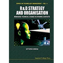 R&d Strategy & Organisation: Managing Technical Change in Dynamic Contexts (Series on Technology Management)