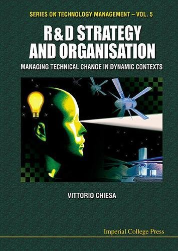 R&d Strategy & Organisation: Managing Technical Change in Dynamic Contexts (Series on Technology Management) por Vittorio Chiesa