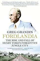 Fordlandia: The Rise and Fall of Henry Ford's Forgotten Jungle City by Greg Grandin (2010-10-07)
