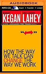 How the Way We Talk Can Change the Way We Work: Seven Languages for Transformation by Robert Kegan (2016-03-22)