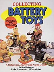Collecting Battery Toys: A Reference, Rarity and Value Guide by Don Hultzman (1994-08-24)