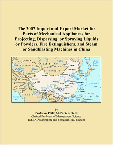 The 2007 Import and Export Market for Parts of Mechanical Appliances for Projecting, Dispersing, or Spraying Liquids or Powders, Fire Extinguishers, and Steam or Sandblasting Machines in China