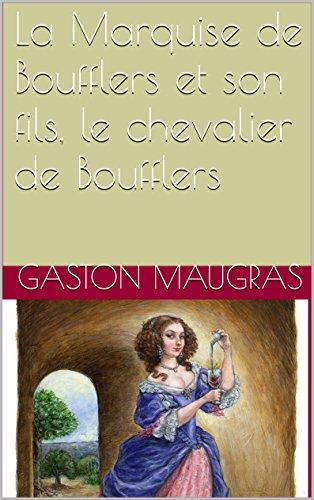 En ligne téléchargement gratuit La Marquise de Boufflers et son fils, le chevalier de Boufflers pdf