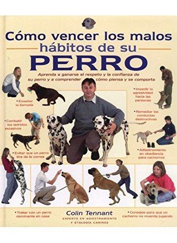 COMO VENCER LOS MALOS HABITOS DE SU PERRO (GUIAS DEL NATURALISTA-ANIMALES DOMESTICOS-PERROS)