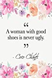 A Woman With Good Shoes Is Never Ugly: Coco Chanel Quote Floral Notebook