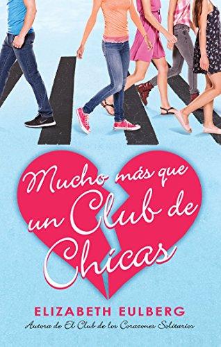 Mucho Más Que Un Club de Chicas. El Club de Los Corazones Solitarios / We Can Wo Rk It Out. the Lonely Hearts Club por Elizabeth Eulberg
