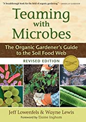 (Teaming with Microbes: The Organic Gardener's Guide to the Soil Food Web (Revised)) By Lowenfels, Jeff (Author) Hardcover on (02 , 2010)