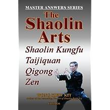 The Shaolin Arts: Master Answers Series: Shaolin Kungfu, Taijiquan, Qigong and Zen by Kiew Kit Wong (2002-05-01)