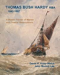 Thomas Bush Hardy RBA (1842-1897): A Master Painter of Marine and Coastal Watercolours