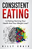 Consistent Eating: Is Dieting Harming Your Health And - Best Reviews Guide